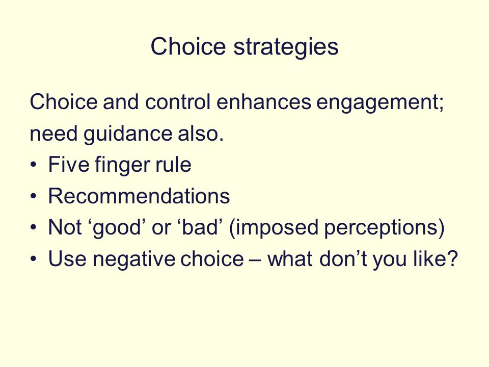Choice strategies Choice and control enhances engagement;