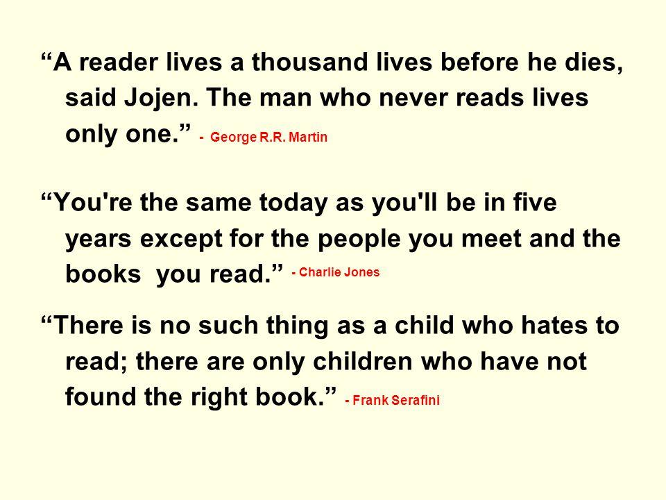 A reader lives a thousand lives before he dies, said Jojen