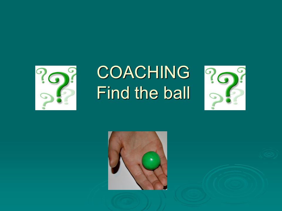 COACHING Find the ball