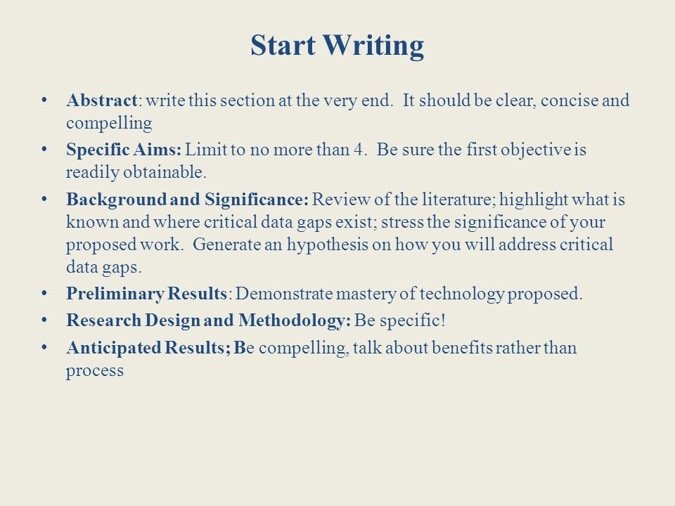 Start Writing Abstract: write this section at the very end. It should be clear, concise and compelling.