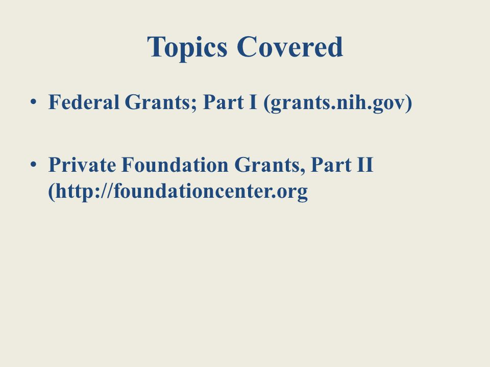 Topics Covered Federal Grants; Part I (grants.nih.gov)