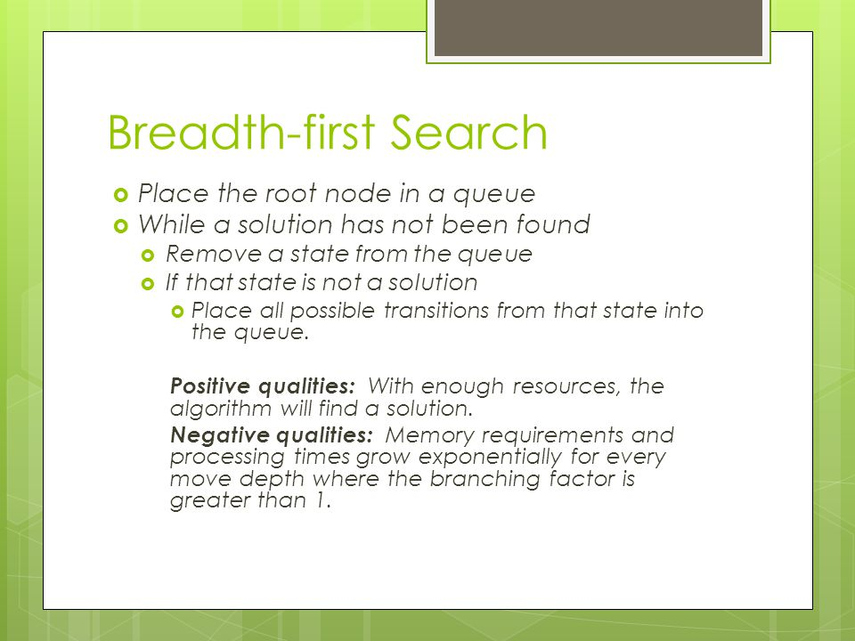 Breadth-first Search Place the root node in a queue