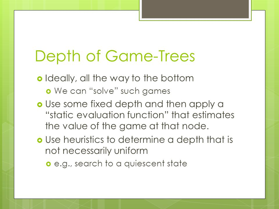 Depth of Game-Trees Ideally, all the way to the bottom