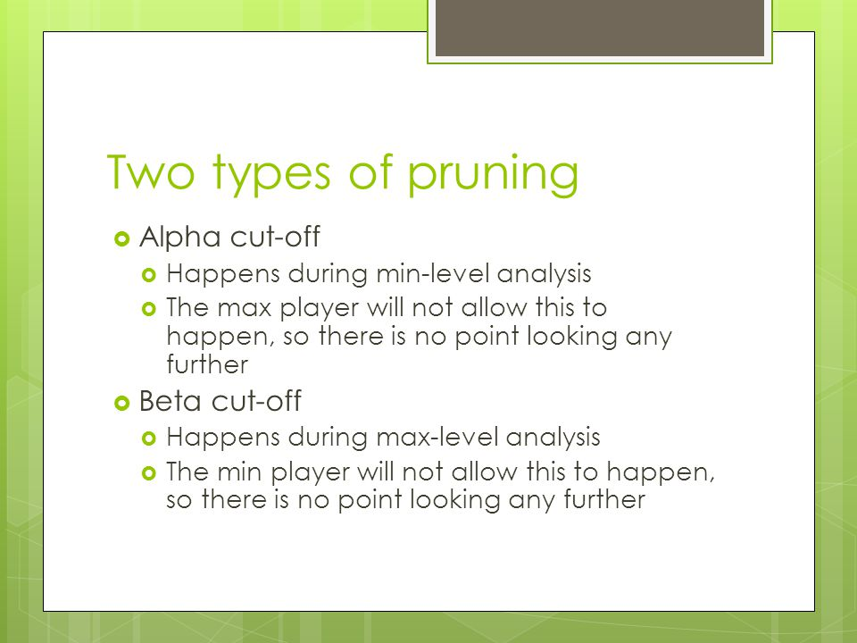 Two types of pruning Alpha cut-off Beta cut-off