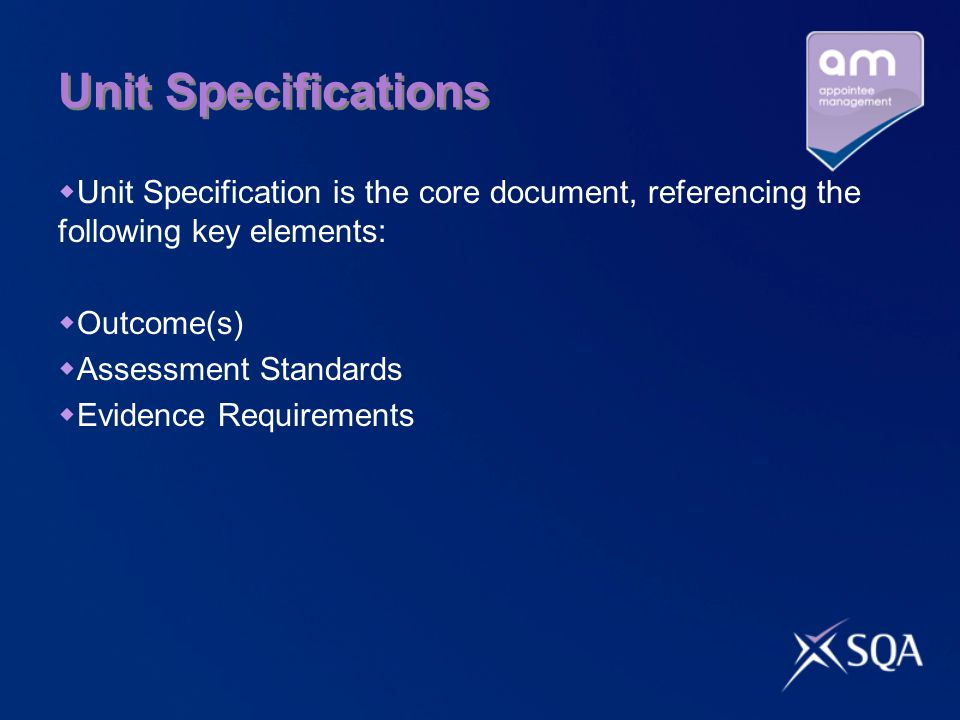 Unit Specifications Unit Specification is the core document, referencing the following key elements: