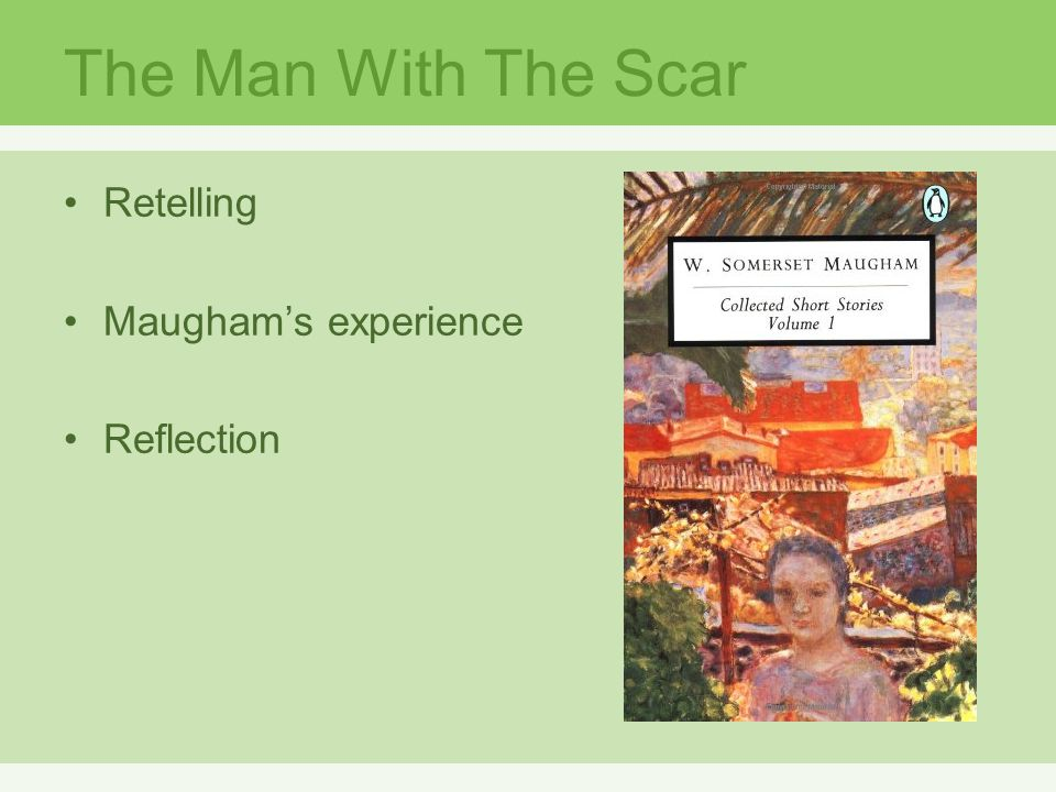 The Man With The Scar Retelling Maugham's experience Reflection