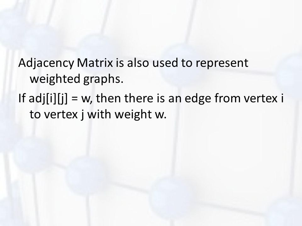 Adjacency Matrix is also used to represent weighted graphs