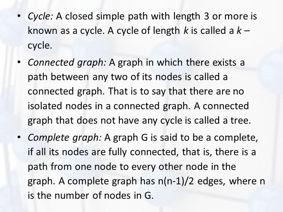 Cycle: A closed simple path with length 3 or more is known as a cycle