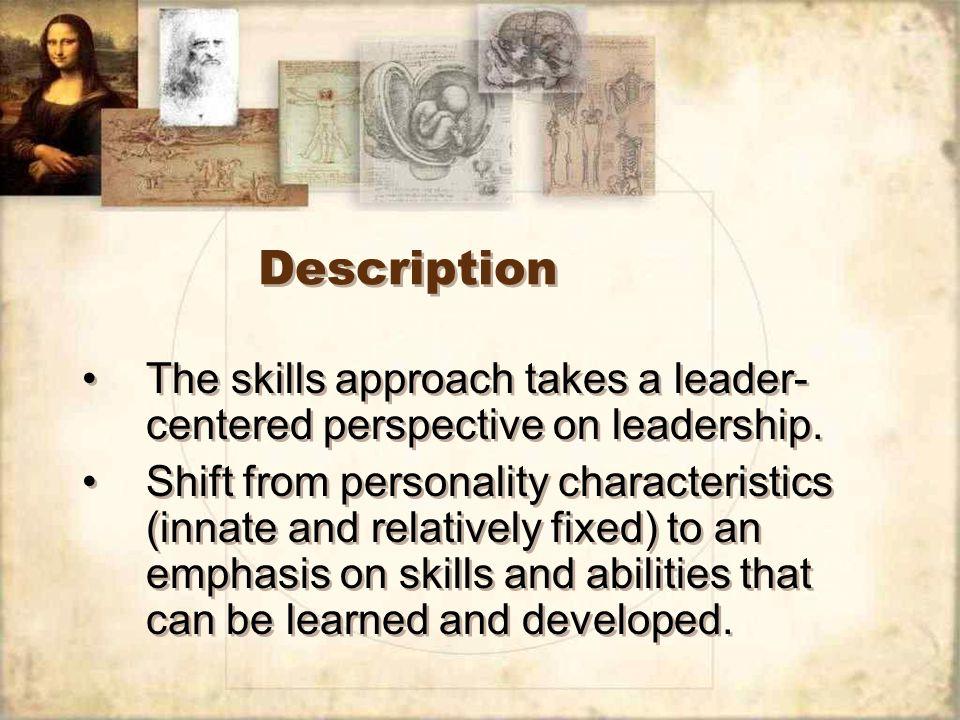Description The skills approach takes a leader-centered perspective on leadership.