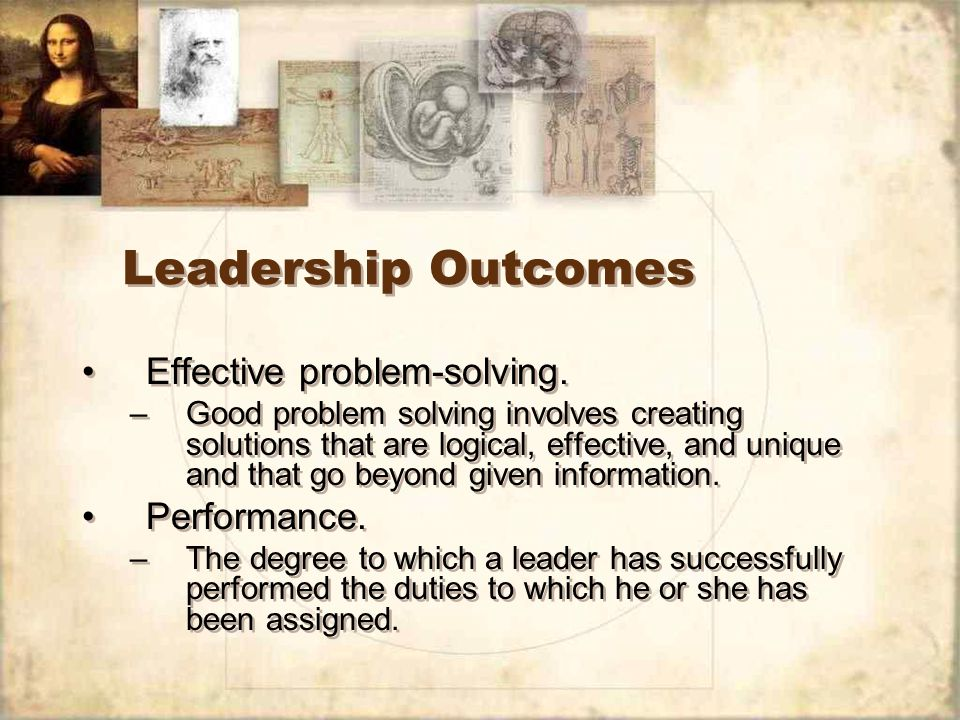 Leadership Outcomes Effective problem-solving. Performance.