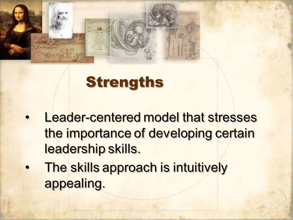 Strengths Leader-centered model that stresses the importance of developing certain leadership skills.