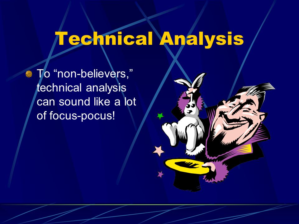Technical Analysis To non-believers, technical analysis can sound like a lot of focus-pocus!