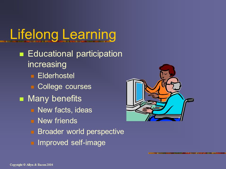 Lifelong Learning Educational participation increasing Many benefits