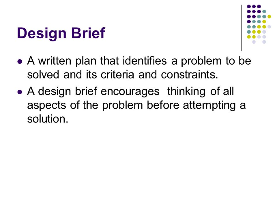 Design Brief A written plan that identifies a problem to be solved and its criteria and constraints.