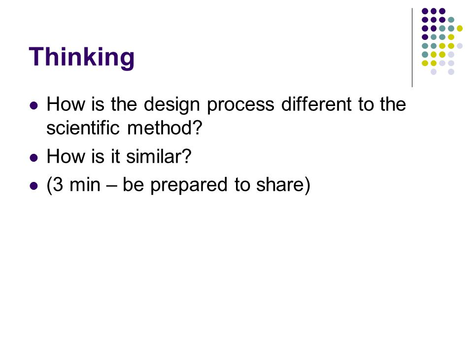 Thinking How is the design process different to the scientific method