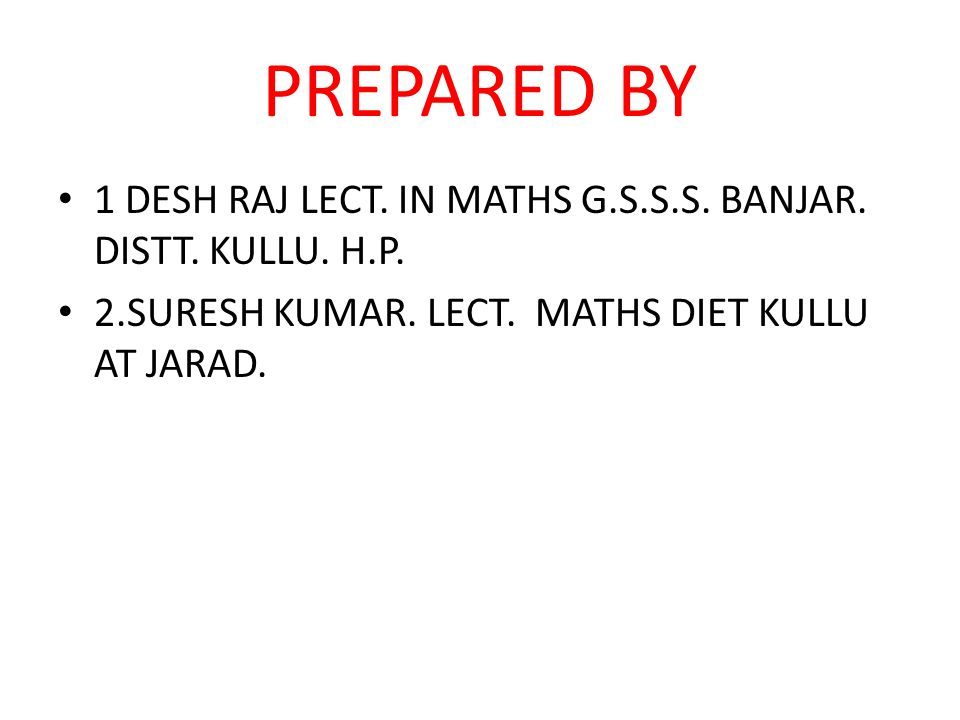PREPARED BY 1 DESH RAJ LECT. IN MATHS G.S.S.S. BANJAR.