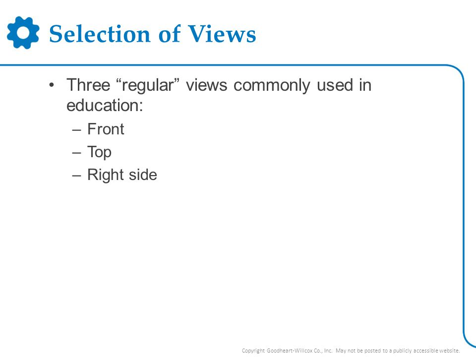 Selection of Views Three regular views commonly used in education: