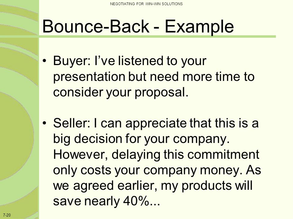 Bounce-Back - Example Buyer: I've listened to your presentation but need more time to consider your proposal.