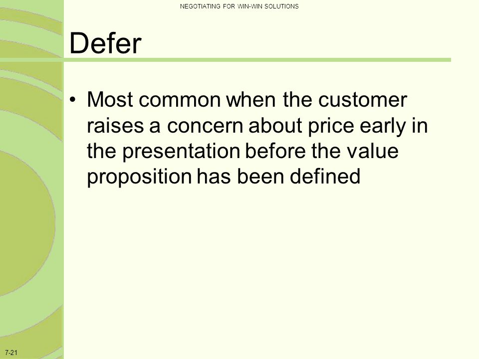 Defer Most common when the customer raises a concern about price early in the presentation before the value proposition has been defined.