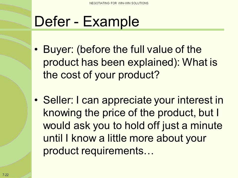 Defer - Example Buyer: (before the full value of the product has been explained): What is the cost of your product