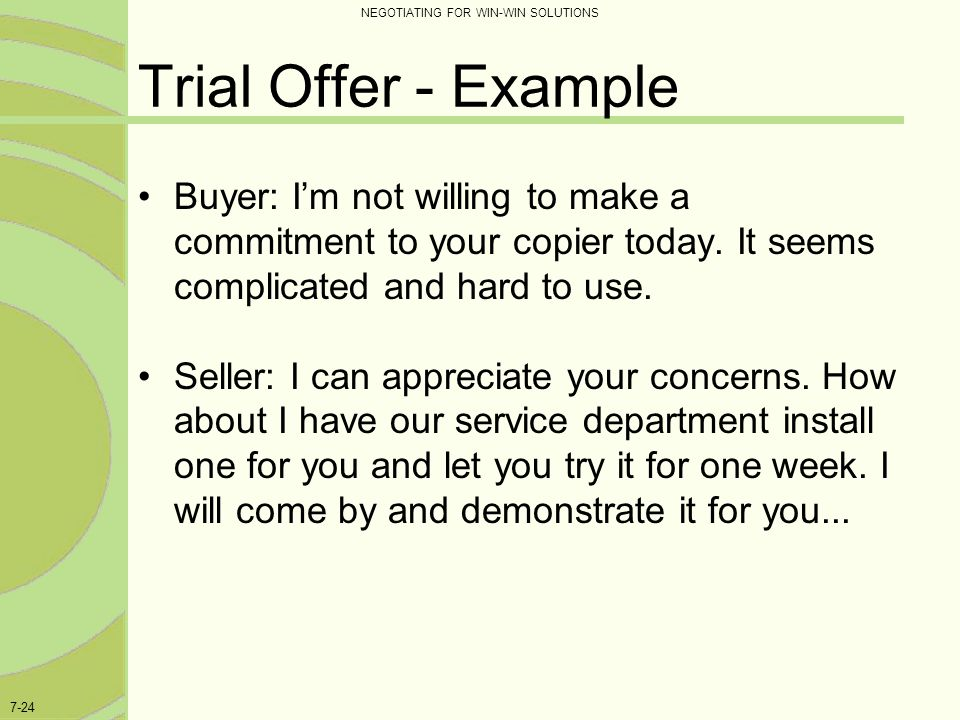 Trial Offer - Example Buyer: I'm not willing to make a commitment to your copier today. It seems complicated and hard to use.