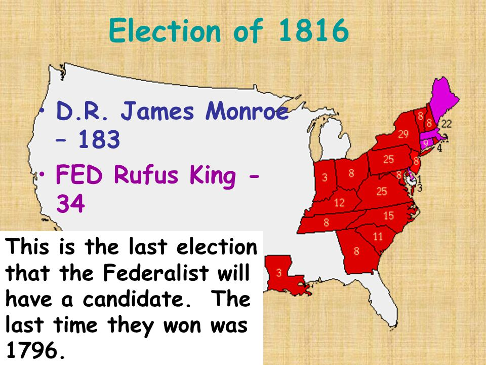 Election of 1816 D.R. James Monroe – 183 FED Rufus King - 34