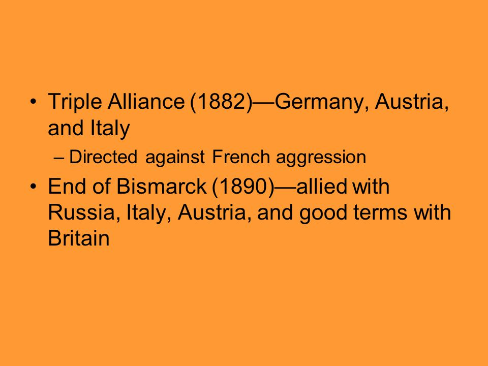 Triple Alliance (1882)—Germany, Austria, and Italy