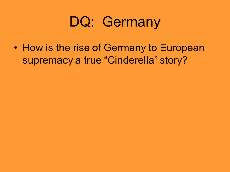 DQ: Germany How is the rise of Germany to European supremacy a true Cinderella story