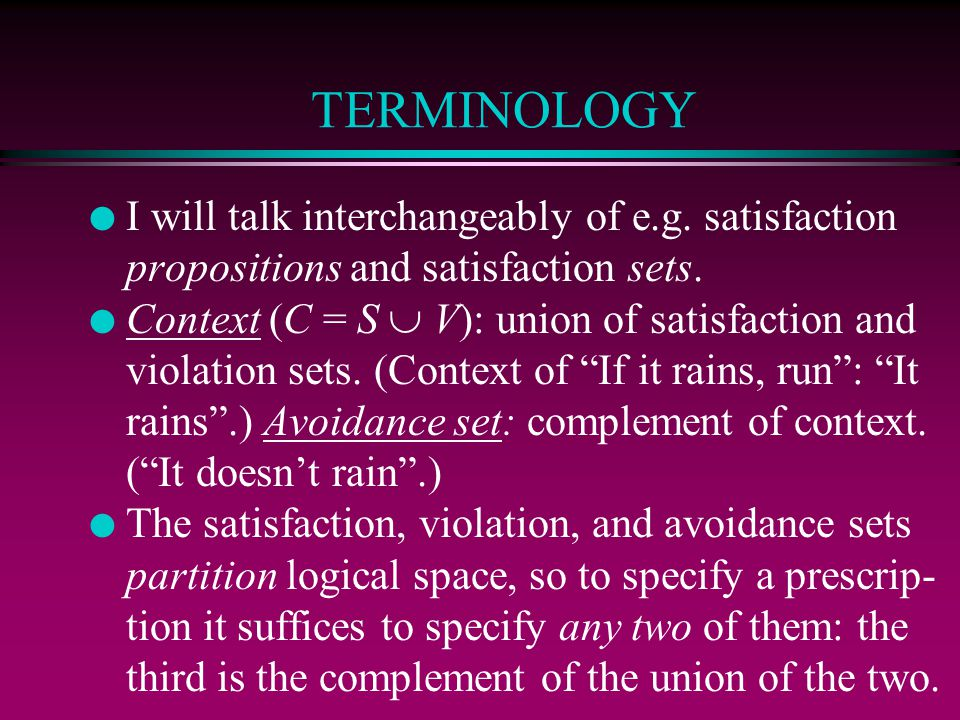 TERMINOLOGY I will talk interchangeably of e.g. satisfaction propositions and satisfaction sets.