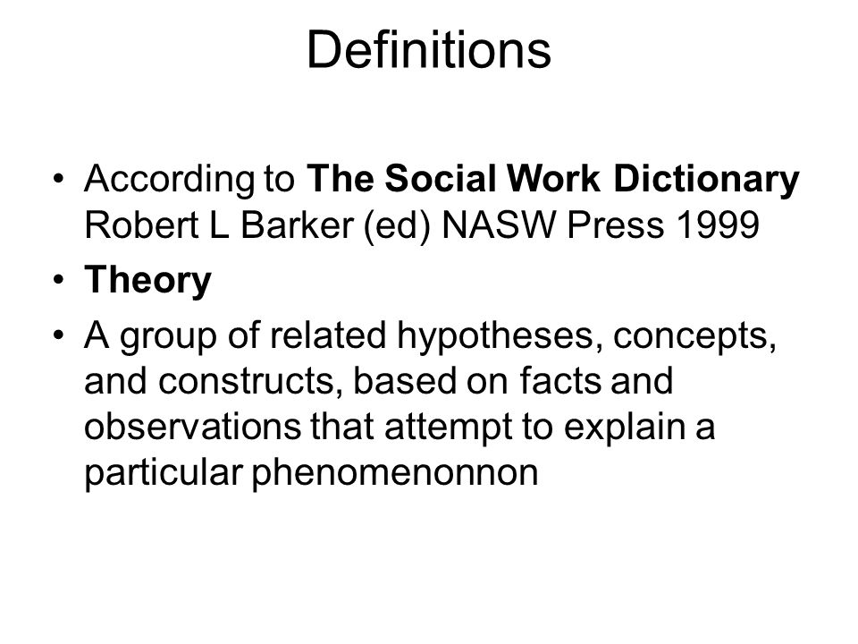 Definitions According to The Social Work Dictionary Robert L Barker (ed) NASW Press 1999. Theory.