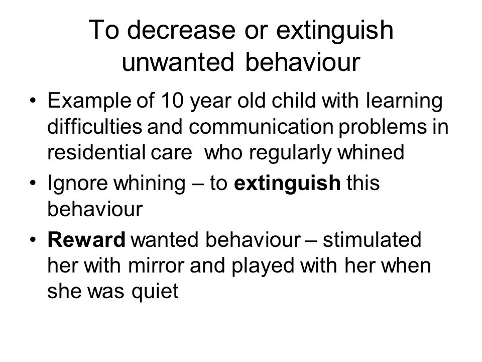 To decrease or extinguish unwanted behaviour