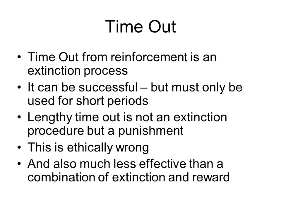 Time Out Time Out from reinforcement is an extinction process