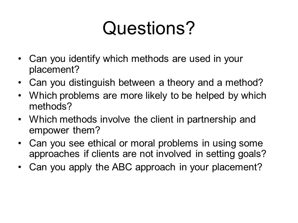 Questions Can you identify which methods are used in your placement