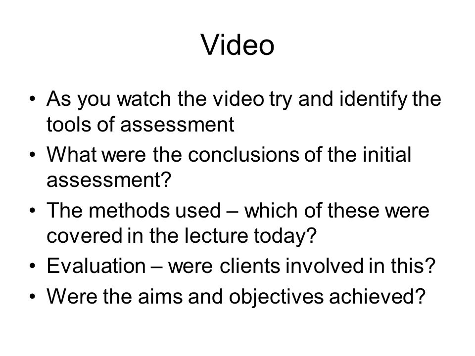 Video As you watch the video try and identify the tools of assessment