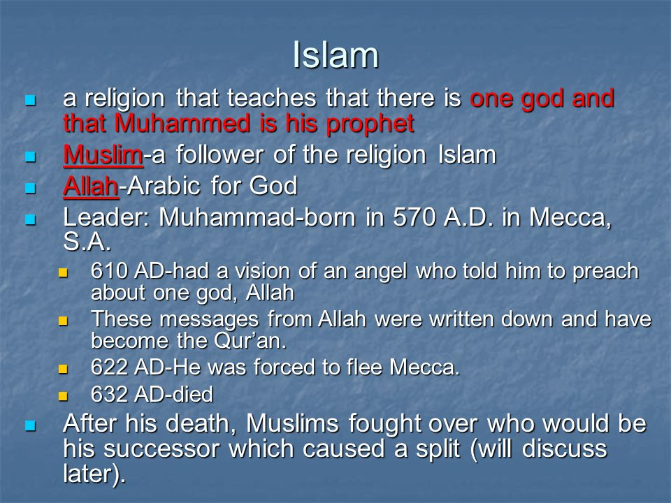 Islam a religion that teaches that there is one god and that Muhammed is his prophet. Muslim-a follower of the religion Islam.
