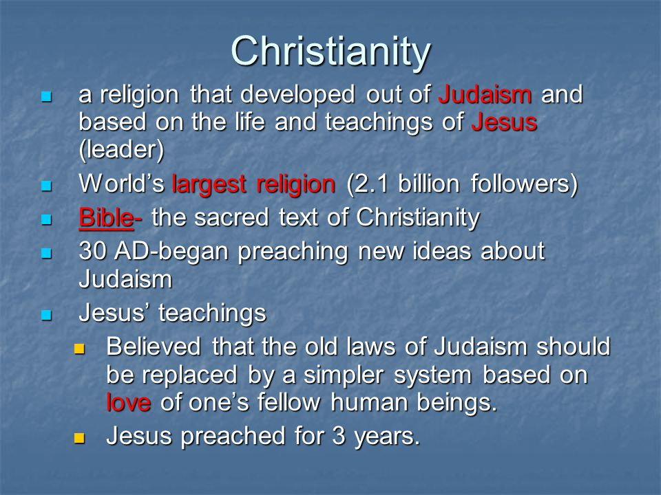 Christianity a religion that developed out of Judaism and based on the life and teachings of Jesus (leader)
