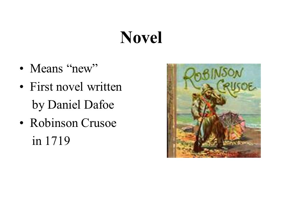 Novel Means new First novel written by Daniel Dafoe Robinson Crusoe