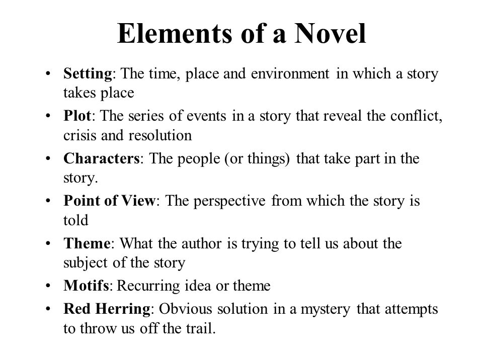 Elements of a Novel Setting: The time, place and environment in which a story takes place.
