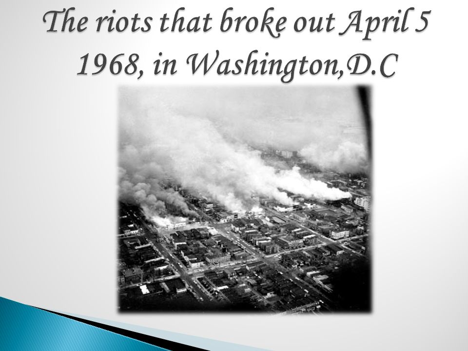 The riots that broke out April 5 1968, in Washington,D.C