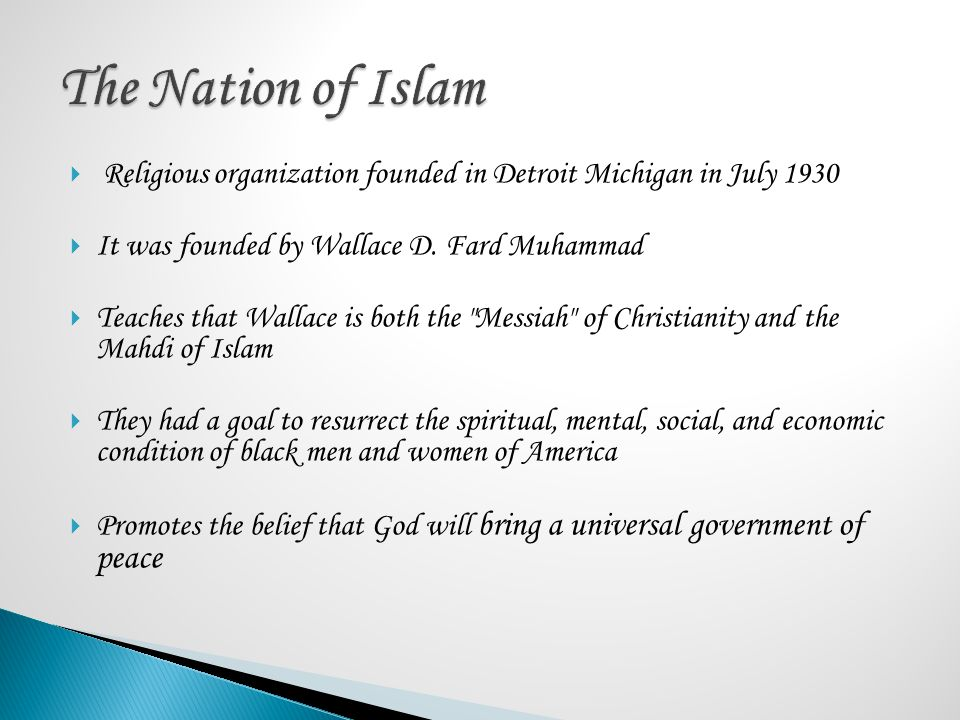 The Nation of Islam Religious organization founded in Detroit Michigan in July 1930. It was founded by Wallace D. Fard Muhammad.