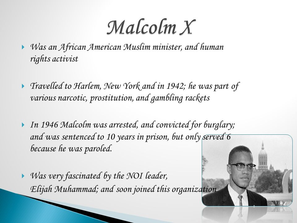 Malcolm X Was an African American Muslim minister, and human rights activist.