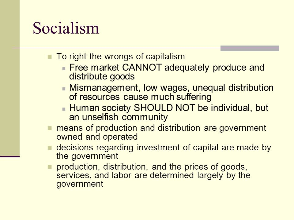 Socialism Free market CANNOT adequately produce and distribute goods