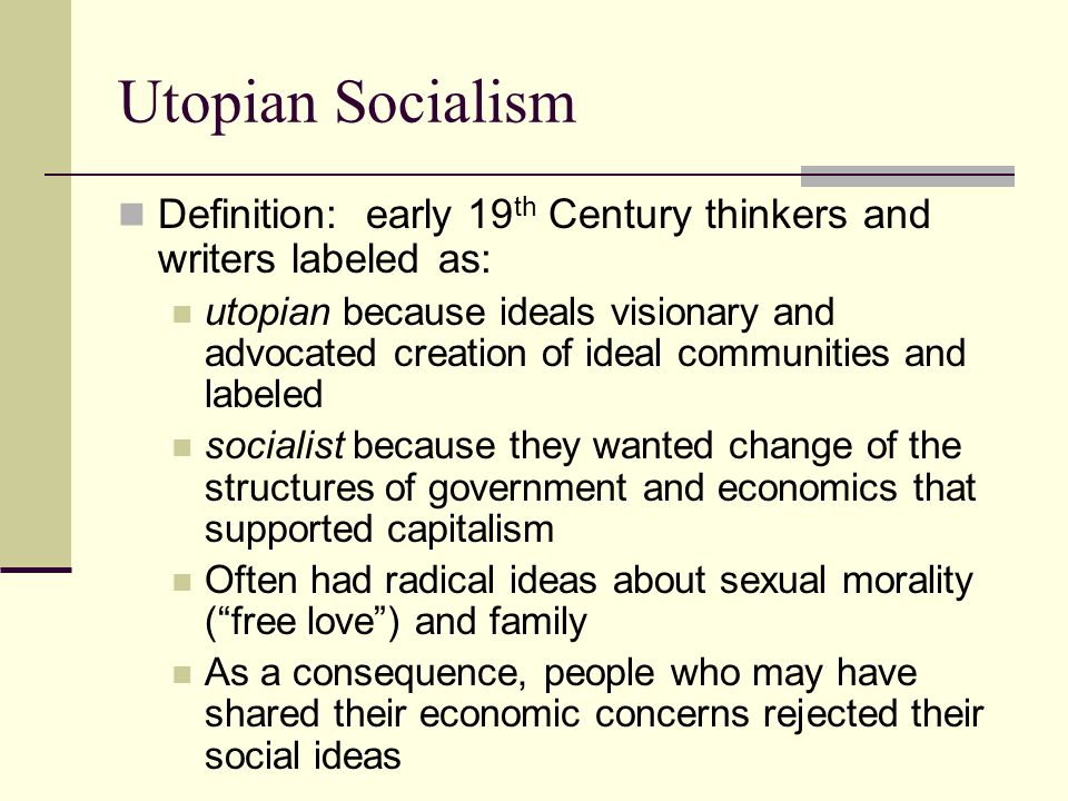 Utopian Socialism Definition: early 19th Century thinkers and writers labeled as: