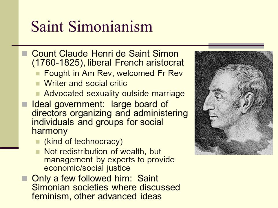 Saint Simonianism Count Claude Henri de Saint Simon (1760-1825), liberal French aristocrat. Fought in Am Rev, welcomed Fr Rev.