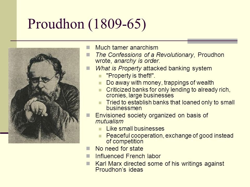 Proudhon (1809-65) Much tamer anarchism