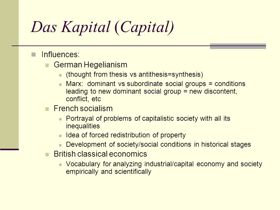 Das Kapital (Capital) Influences: German Hegelianism French socialism