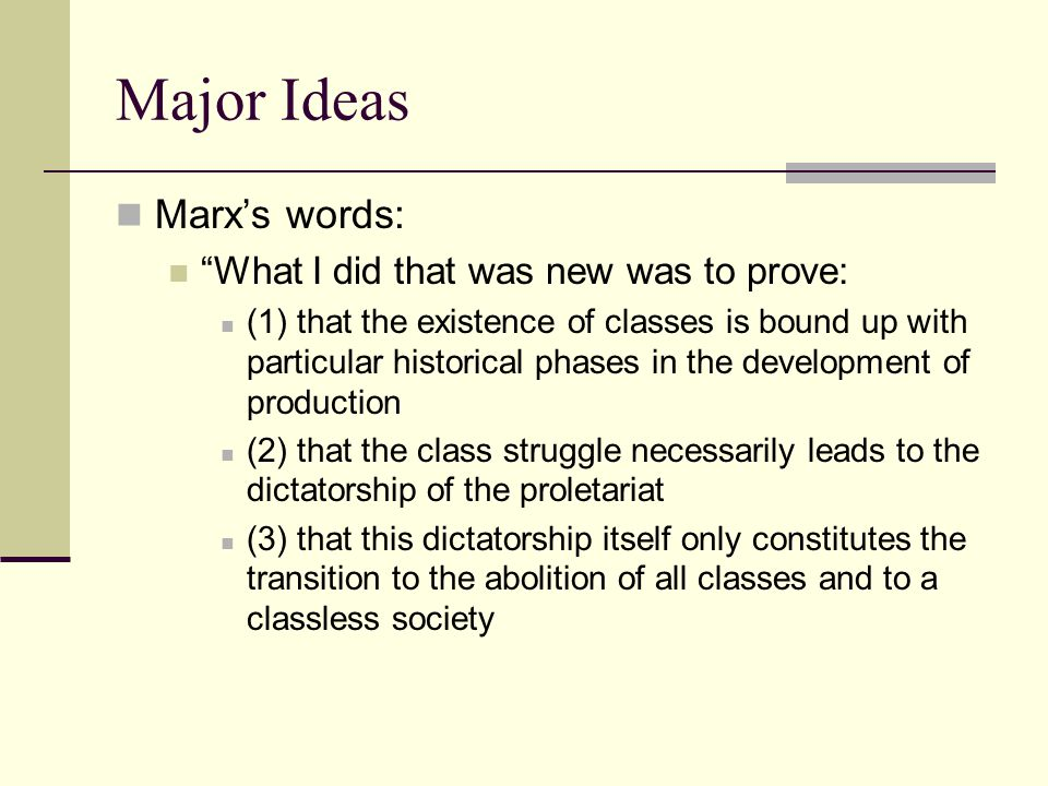 Major Ideas Marx's words: What I did that was new was to prove: