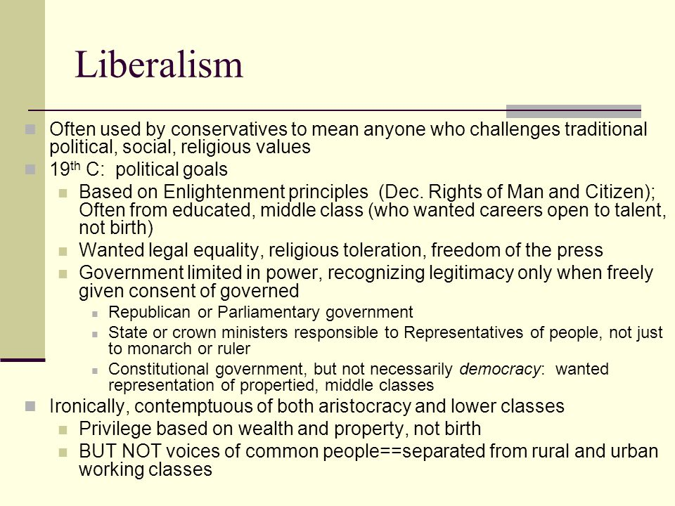 Liberalism Often used by conservatives to mean anyone who challenges traditional political, social, religious values.
