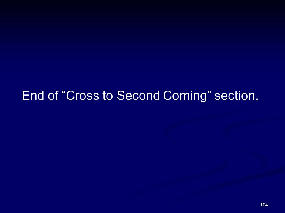 End of Cross to Second Coming section.