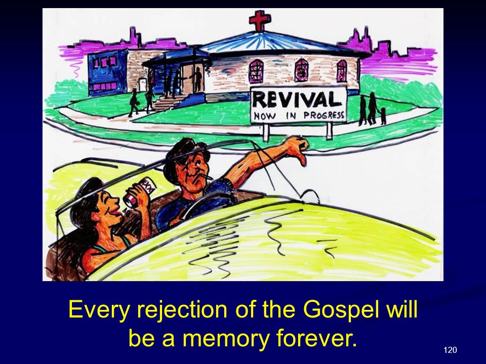 Every rejection of the Gospel will be a memory forever.